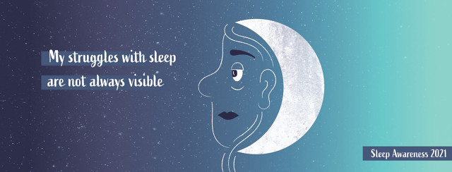 """My struggles with sleep are not always visible"" Awareness month imagery"